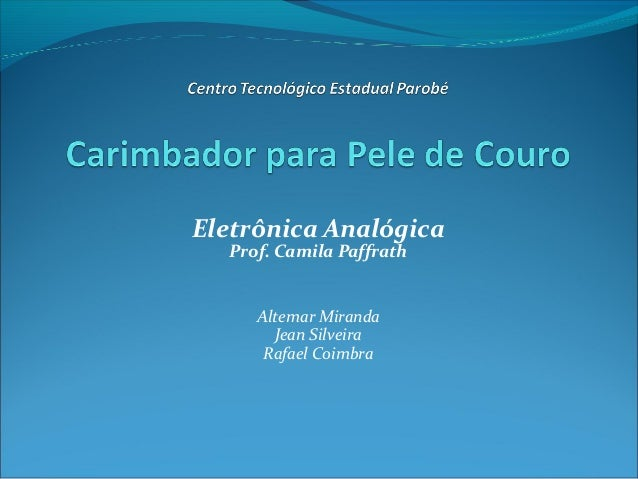 Eletrônica Analógica Prof. Camila Paffrath Altemar Miranda Jean Silveira Rafael Coimbra