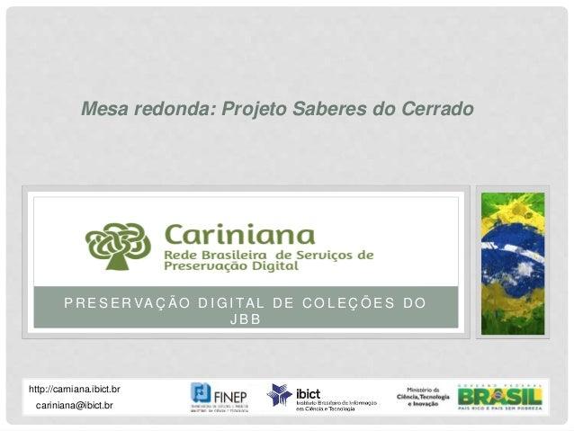 P R E S E R VA Ç Ã O D I G I TA L D E C O L E Ç Õ E S D O J B B Cariniana Rede Brasileira de Serviços de Preservação Digit...
