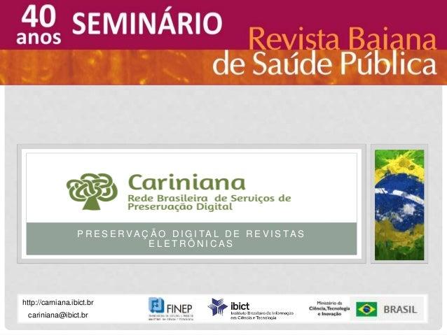 P R E S E R VA Ç Ã O D I G I TA L D E R E V I S TA S E L E T R Ô N I C A S Cariniana Rede Brasileira de Serviços de Preser...