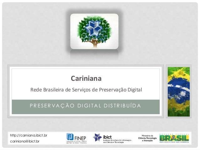 P R E S E R V A Ç Ã O D I G I T A L D I S T R I B U Í D A Cariniana Rede Brasileira de Serviços de Preservação Digital car...