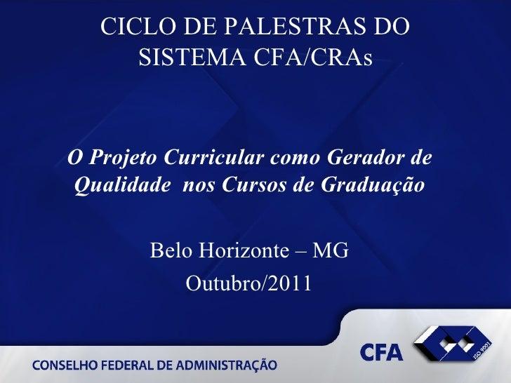 CICLO DE PALESTRAS DO SISTEMA CFA/CRAs O Projeto Curricular como Gerador de Qualidade  nos Cursos de Graduação Belo Horizo...