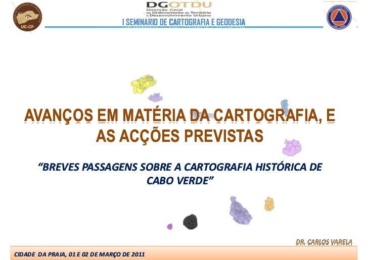"""I SEMINÁRIO DE CARTOGRAFIA E GEODESIA   AVANÇOS EM MATÉRIA DA CARTOGRAFIA, E           AS ACÇÕES PREVISTAS       """"BREVES P..."""
