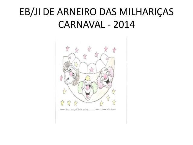 EB/JI DE ARNEIRO DAS MILHARIÇAS CARNAVAL - 2014