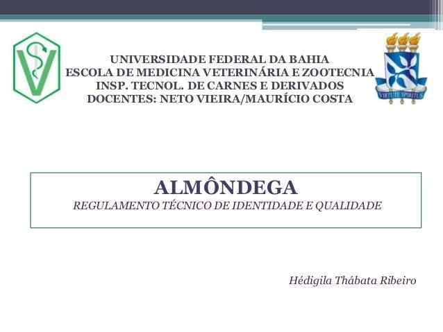 UNIVERSIDADE FEDERAL DA BAHIA ESCOLA DE MEDICINA VETERINÁRIA E ZOOTECNIA INSP. TECNOL. DE CARNES E DERIVADOS DOCENTES: NET...