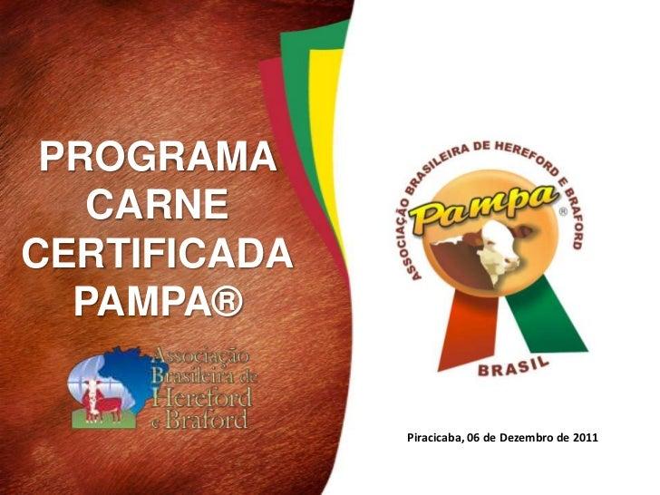 PROGRAMA   CARNECERTIFICADA  PAMPA®              Piracicaba, 06 de Dezembro de 2011