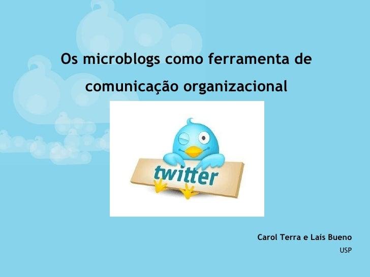Os microblogs como ferramenta de comunicação organizacional Carol Terra e Laís Bueno USP