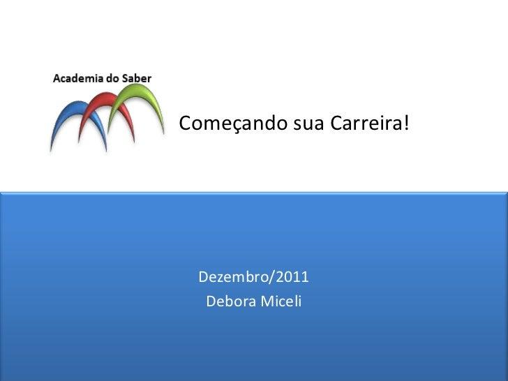Começando sua Carreira! Dezembro/2011  Debora Miceli