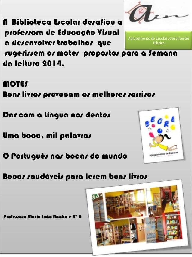 A Biblioteca Escolar desafiou a professora de Educação Visual a desenvolver trabalhos que sugerissem os motes propostos pa...