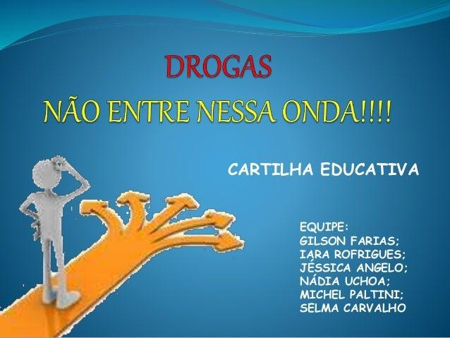 CARTILHA EDUCATIVA  EQUIPE:  GILSON FARIAS;  IARA ROFRIGUES;  JÉSSICA ANGELO;  NÁDIA UCHOA;  MICHEL PALTINI;  SELMA CARVAL...