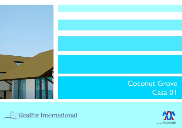 Coconut Grove       Casa 01                 Marrocos Aragão        Projetos Integrados Ltda