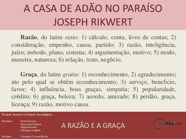 A CASA DE ADÃO NO PARAÍSO JOSEPH RIKWERT Razão, do latim ratio: 1) cálculo, conta, livro de contas; 2) consideração, empen...