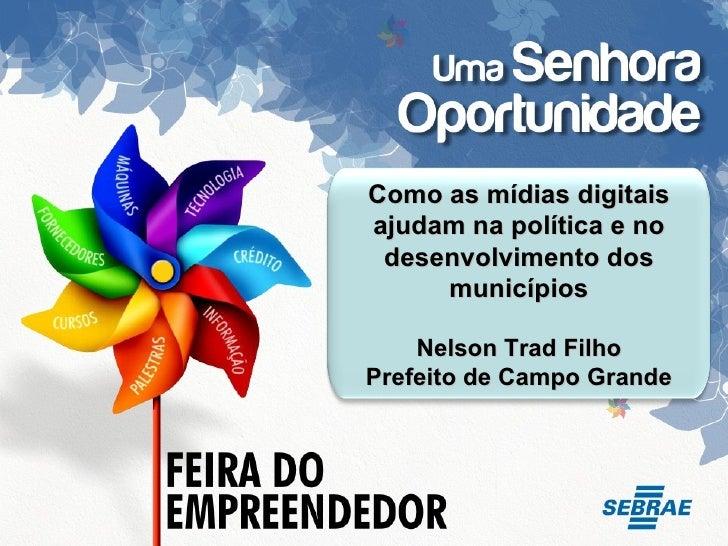 Como as mídias digitais ajudam na política e no desenvolvimento dos municípios Nelson Trad Filho Prefeito de Campo Grande
