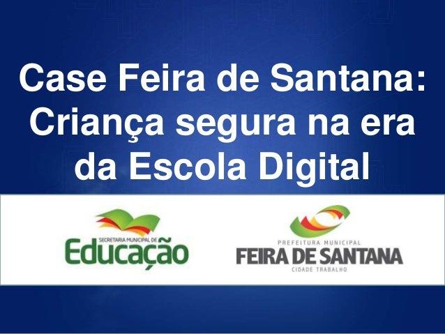 Case Feira de Santana: Criança segura na era da Escola Digital