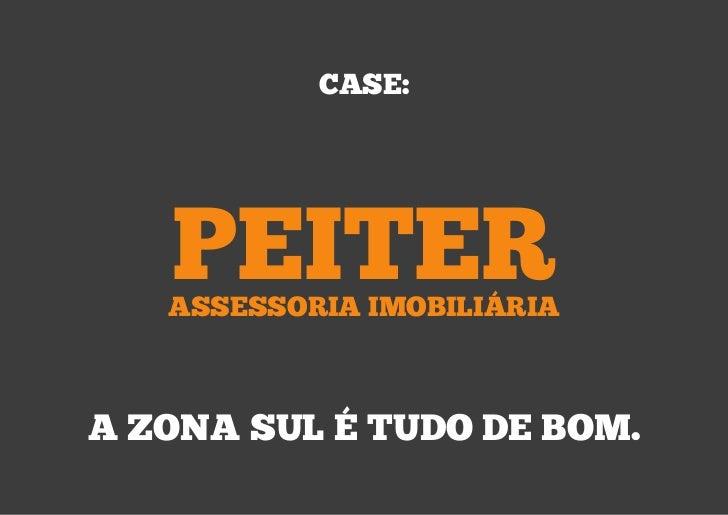 CASE:   PEITER   ASSESSORIA IMOBILIÁRIAA ZONA SUL É TUDO DE BOM.