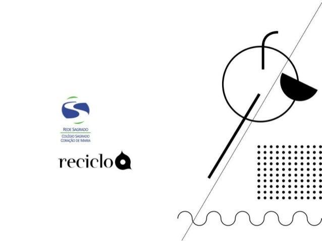 Problema/objetivo  Durante a fase de planejamento da Reciclo, nas pesquisas e  análises, foi detectado que a Rede Sagrado ...