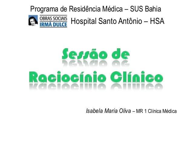 Programa de Residência Médica – SUS Bahia            Hospital Santo Antônio – HSA                 Isabela Maria Oliva – MR...