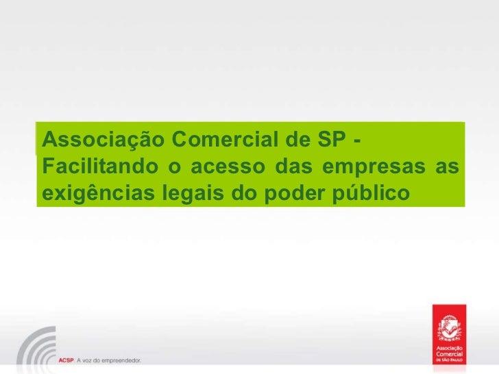 Associação Comercial de SP -  Facilitando o acesso das empresas as exigências legais do poder público