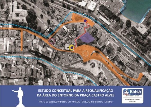APRESENTAÇÃOA proposta de Requalificação da área do entorno da Praça Castro Alves, que está sendoelaborada pela Secretaria...
