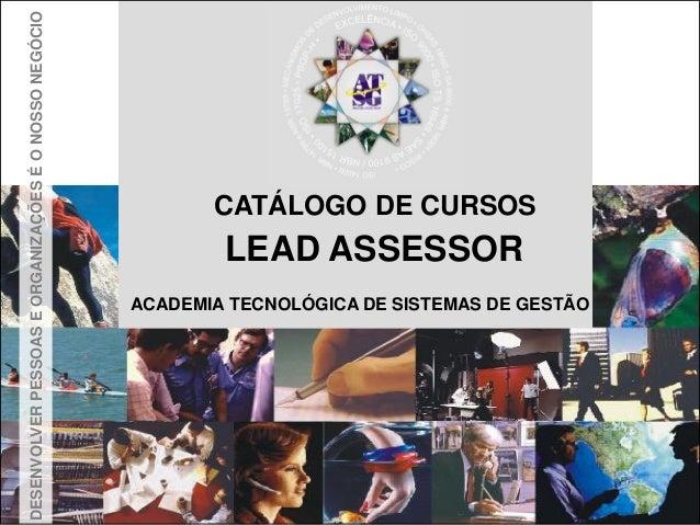 CATÁLOGO DE CURSOS LEAD ASSESSOR ACADEMIA TECNOLÓGICA DE SISTEMAS DE GESTÃO DESENVOLVERPESSOASEORGANIZAÇÕESÉONOSSONEGÓCIO