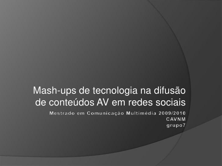 Mash-ups de tecnologia na difusão de conteúdos AV em redes sociais<br />Mestrado em Comunicação Multimédia 2009/2010CAVNMg...