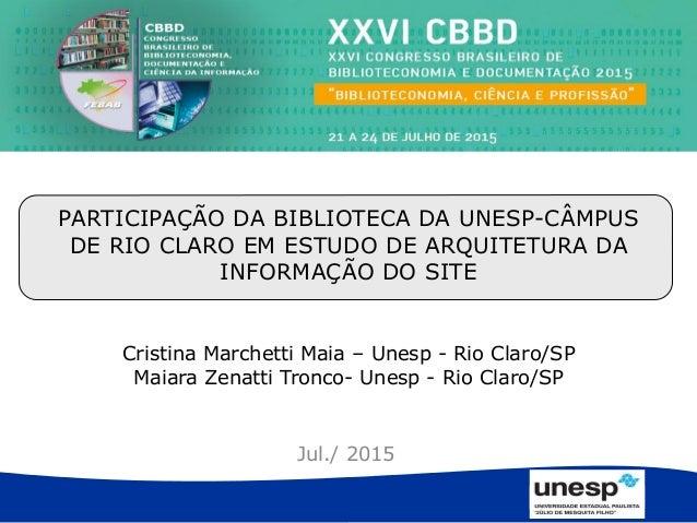 Jul./ 2015 PARTICIPAÇÃO DA BIBLIOTECA DA UNESP-CÂMPUS DE RIO CLARO EM ESTUDO DE ARQUITETURA DA INFORMAÇÃO DO SITE Cristina...