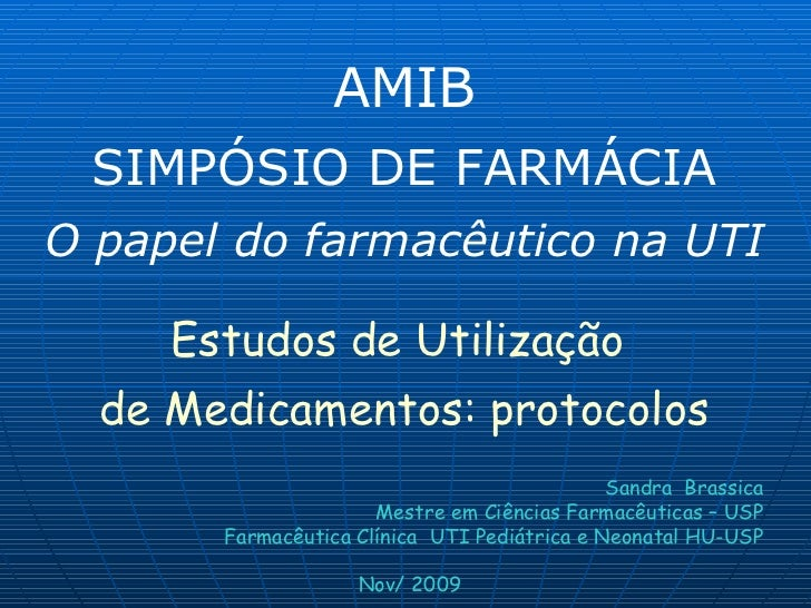 AMIB SIMPÓSIO DE FARMÁCIAO papel do farmacêutico na UTI     Estudos de Utilização  de Medicamentos: protocolos            ...