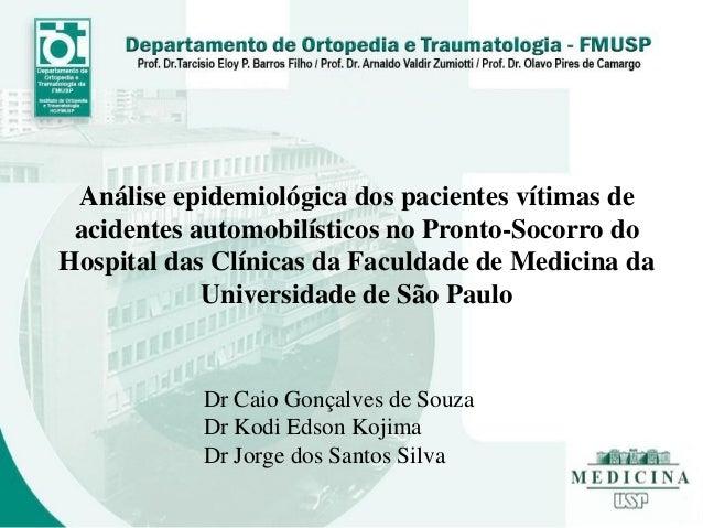 Análise epidemiológica dos pacientes vítimas de acidentes automobilísticos no Pronto-Socorro do Hospital das Clínicas da F...