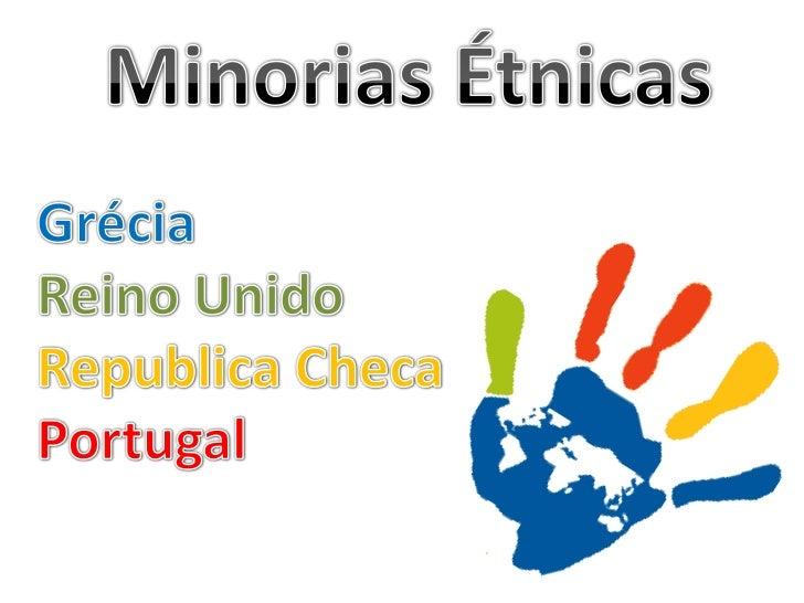 Minorias Étnicas <br />GréciaReino UnidoRepublica ChecaPortugal<br />