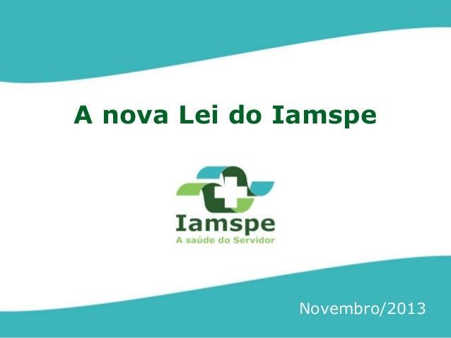 A nova Lei do Iamspe  Novembro/2013