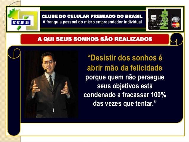 CLUBE DO CELULAR PREMIADO DO BRASIL A franquia pessoal do micro empreendedor individualA QUI SEUS SONHOS SÃO REALIZADOS   ...