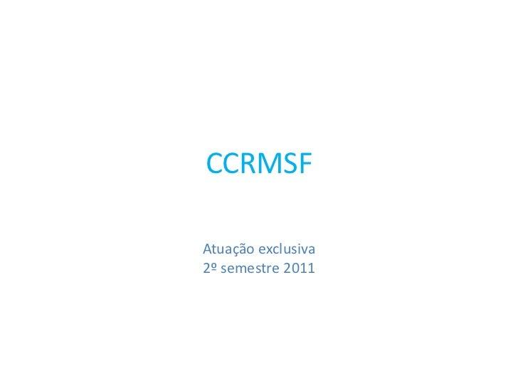 CCRMSFAtuação exclusiva2º semestre 2011