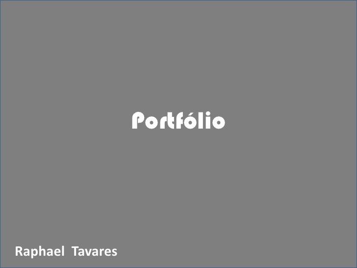 Portfólio<br />Raphael  Tavares<br />
