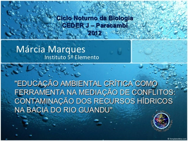 "Ciclo Noturno da Biologia            CEDER J – Paracambi                    2012Márcia Marques      Instituto 5º Elemento""..."