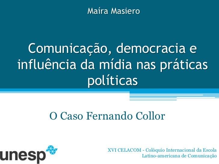 Maíra Masiero  Comunicação, democracia einfluência da mídia nas práticas            políticas     O Caso Fernando Collor  ...