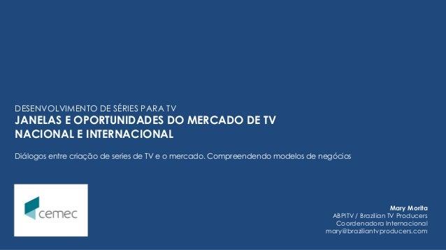 DESENVOLVIMENTO DE SÉRIES PARA TV  JANELAS E OPORTUNIDADES DO MERCADO DE TV NACIONAL E INTERNACIONAL  Diálogos entre criaç...