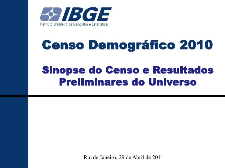 Sinopse do Censo Demográfico 2010Censo Demográfico 2010Sinopse do Censo e Resultados   Preliminares do Universo           ...