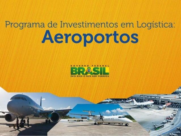 Objetivos    Melhorar a qualidade dos serviços e a     infraestrutura aeroportuária para os usuários    Ampliar a oferta...