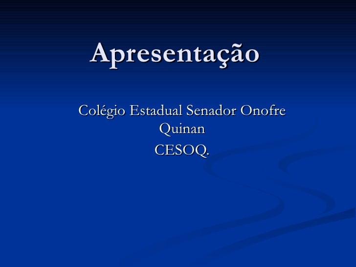 Apresentação Colégio Estadual Senador Onofre Quinan CESOQ.