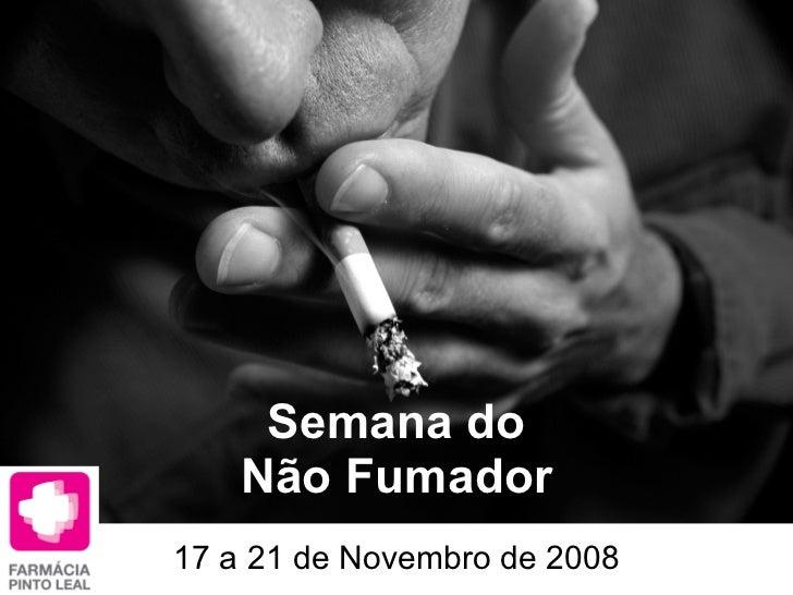 Semana do Não Fumador 17 a 21 de Novembro de 2008