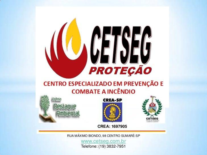 CREA: 1697905RUA MÁXIMO BIONDO, 98 CENTRO SUMARÉ-SP       www.cetseg.com.br       Telefone: (19) 3832-7951