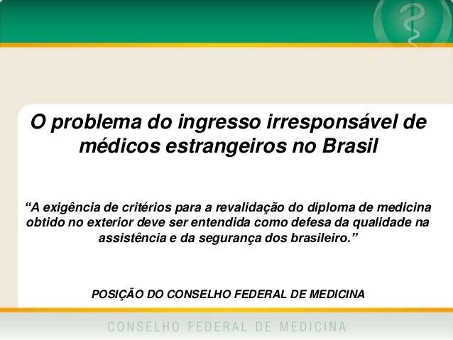 """O problema do ingresso irresponsável de médicos estrangeiros no Brasil """"A exigência de critérios para a revalidação do dip..."""