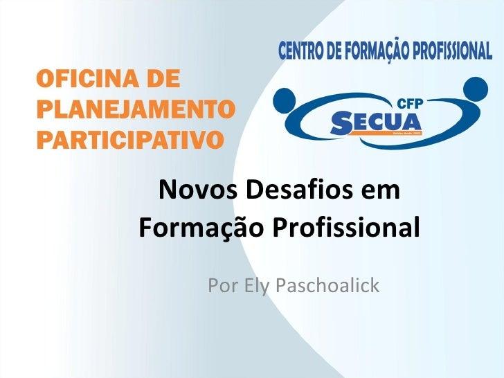 Novos Desafios em Formação Profissional Por Ely Paschoalick