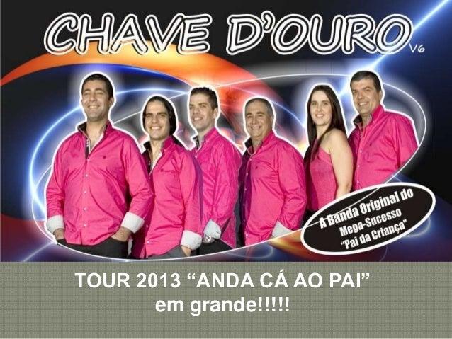 """TOUR 2013 """"ANDA CÁ AO PAI"""" em grande!!!!!"""