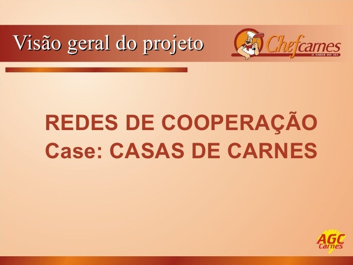 Visão geral do projeto REDES DE COOPERAÇÃO Case: CASAS DE CARNES