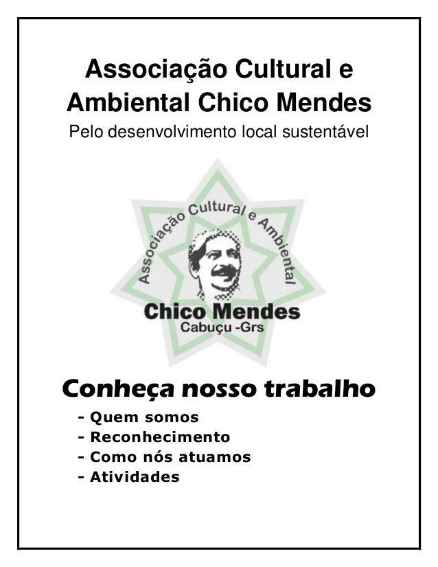 Associação Cultural eAmbiental Chico MendesPelo desenvolvimento local sustentávelConheça nosso trabalho- Quem somos- Recon...