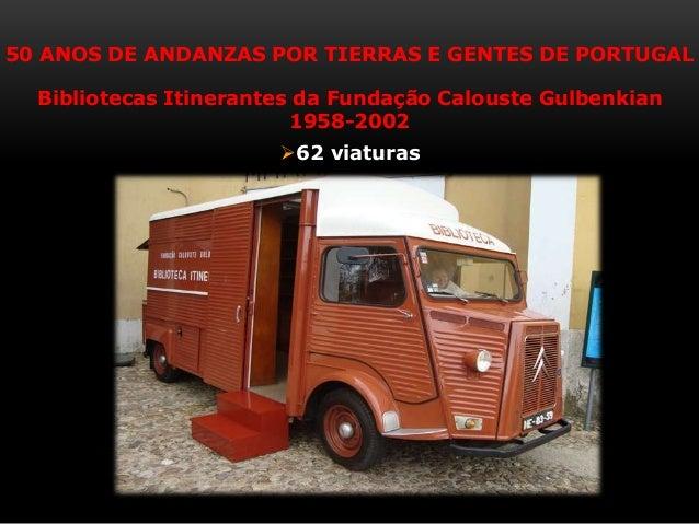 50 ANOS DE ANDANZAS POR TIERRAS E GENTES DE PORTUGAL Bibliotecas Itinerantes da Fundação Calouste Gulbenkian 1958-2002 62...