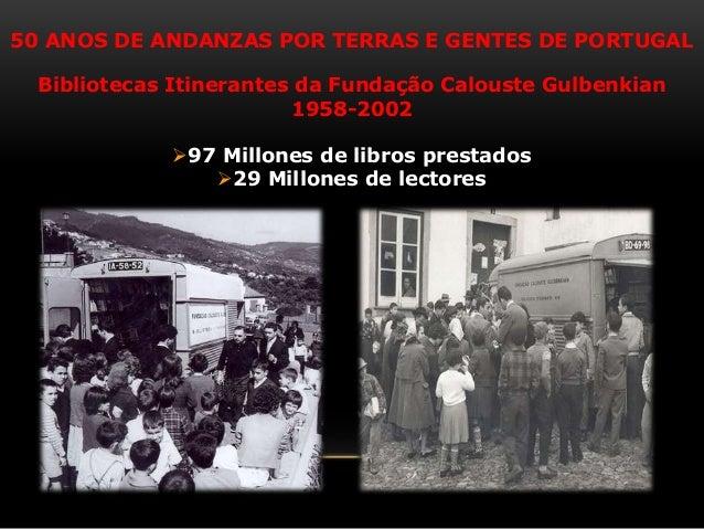 50 ANOS DE ANDANZAS POR TERRAS E GENTES DE PORTUGAL Bibliotecas Itinerantes da Fundação Calouste Gulbenkian 1958-2002 97 ...