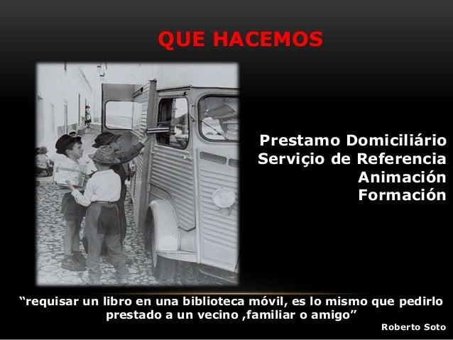 """QUE HACEMOS Prestamo Domiciliário Serviçio de Referencia Animación Formación """"requisar un libro en una biblioteca móvil, e..."""
