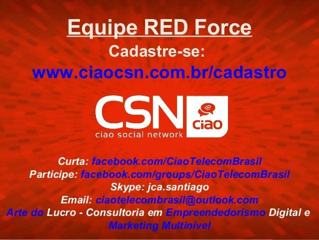 Equipe RED Force                   Cadastre-se:    www.ciaocsn.com.br/cadastro           Curta: facebook.com/CiaoTelecomBr...