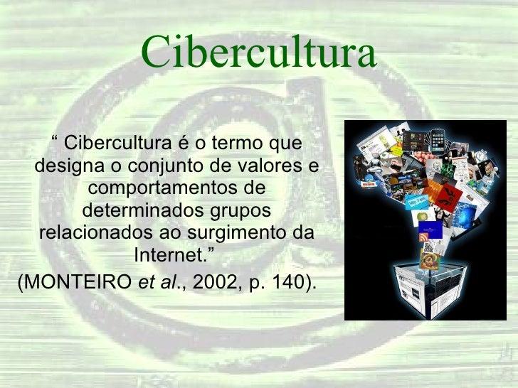 """Cibercultura <ul><li>""""  Cibercultura é o termo que designa o conjunto de valores e comportamentos de determinados grupos r..."""
